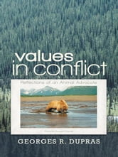 Values in Conflict - Reflections of an Animal Advocate ebook by Georges R. Dupras
