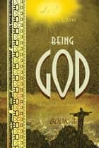 Being God, Book Three - A Trilogy of our Near Future e-kirjat by Jake Obus