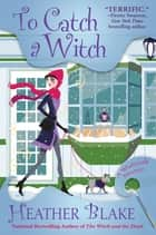 To Catch a Witch - A Wishcraft Mystery ebook by Heather Blake