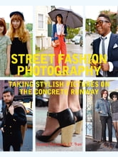 Street Fashion Photography - Taking Stylish Pictures on the Concrete Runway ebook by Dyanna Dawson,John Tran