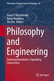 Philosophy and Engineering - Exploring Boundaries, Expanding Connections ebook by Diane P. Michelfelder,Byron Newberry,Qin Zhu