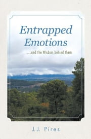 Entrapped Emotions …and the Wisdom behind them ebook by J.J. Pires