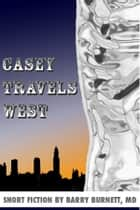 Casey Travels West ebook by Barry Burnett
