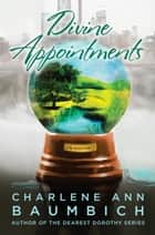Divine Appointments - A Novel ebook by Charlene Baumbich