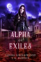 Alpha Of Exiles ebook by Laura Greenwood, L.A. Boruff