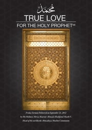 True Love for the Holy Prophet ebook by Mirza Masroor Ahmad