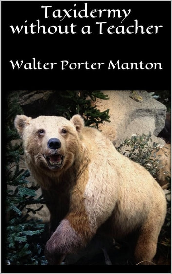 Taxidermy without a Teacher ebook by Walter Porter Manton