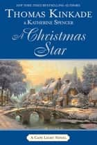 A Christmas Star - A Cape Light Novel ebook by Thomas Kinkade, Katherine Spencer