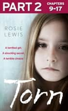 Torn: Part 2 of 3: A terrified girl. A shocking secret. A terrible choice. 電子書 by Rosie Lewis