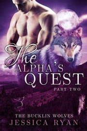 The Alpha's Quest Part 2 - The Bucklin Wolves, #6 ebook by Jessica Ryan