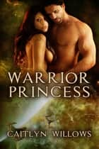 Warrior Princess ebook by Caitlyn Willows