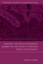 Shaping the Single European Market in the Field of Foreign Direct Investment, ebook by Philip Strik