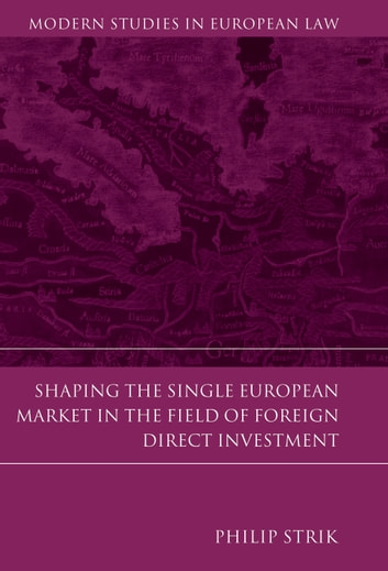 Shaping the Single European Market in the Field of Foreign Direct Investment ebook by Philip Strik