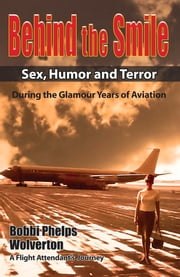 Behind the Smile During the Glamour Years of Aviation ebook by Bobbi Phelps Wolverton