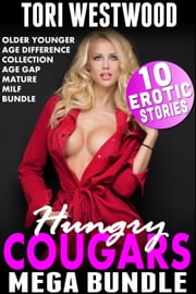 Hungry Cougars Mega Bundle : 10 Erotic Stories (Age Gap Older Younger Collection MILF Mature Age Difference Box Set) ebook by Tori Westwood