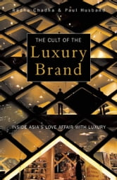 Cult of the Luxury Brand - Inside Asia's Love Affair with Luxury ebook by Radha Chadha,Paul Husband