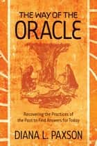 The Way of the Oracle ebook by Diana L. Paxson