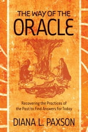 The Way of the Oracle - Recovering the Practices of the Past to Find Answers for Today ebook by Diana L. Paxson