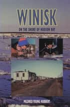Winisk - On the Shore of Hudson Bay ebook by Mildred Young Hubbert