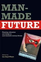 Man-Made Future ebook by Iain Boyd Whyte