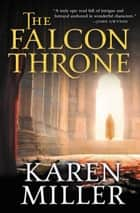 The Falcon Throne ebook by Karen Miller