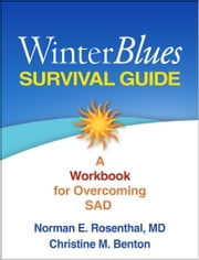 Winter Blues Survival Guide: A Workbook for Overcoming SAD ebook by Rosenthal, Norman E.