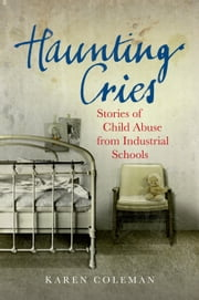 Haunting Cries: Stories of child abuse in Catholic Ireland ebook by Karen Coleman