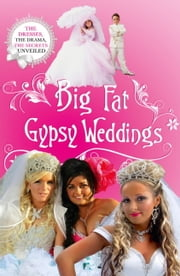 Big Fat Gypsy Weddings - The Dresses, the Drama, the Secrets Unveiled ebook by Jim Nally