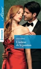L'ardeur de la passion ebook by Lucy King