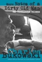 More Notes of a Dirty Old Man - The Uncollected Columns ebook by Charles Bukowski, David Stephen Calonne