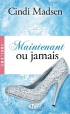 Maintenant ou jamais ebook by Cindi Madsen