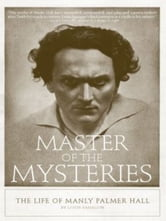 Master of the Mysteries - The Life of Manly Palmer Hall ebook by Louis Sahagun