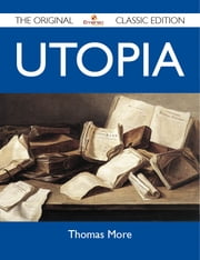 Utopia - The Original Classic Edition ebook by More Thomas