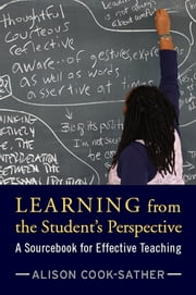 Learning from the Student's Perspective - A Sourcebook for Effective Teaching ebook by Alison Cook-Sather,Brandon Clarke,Daniel Condon,Kathleen Cushman,Helen Demetriou,Lois Easton