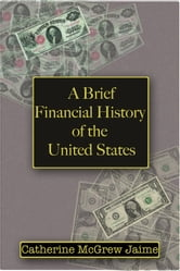 A Brief Financial History of the United States ebook by Catherine McGrew Jaime