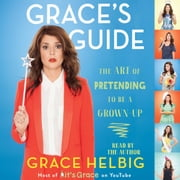 Grace's Guide - The Art of Pretending to Be a Grown-up audiobook by Grace Helbig