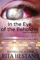 In the Eye of the Beholder (Book 5 of the Stalker Series) ebook by Rita Hestand