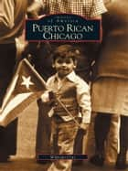 Puerto Rican Chicago ebook by Wilfredo Cruz