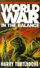 Worldwar: In the Balance ebook by Harry Turtledove