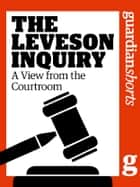 The Leveson Inquiry: A View from the Courtroom ebook by The Guardian, Dan Roberts