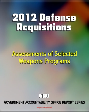 2012 Defense Acquisitions: Assessments of Selected Weapon Programs by the  GAO - Army, Navy, Air Force Weapons Systems including UAS Programs,
