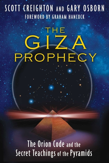The Giza Prophecy - The Orion Code and the Secret Teachings of the Pyramids ebook by Scott Creighton,Gary Osborn