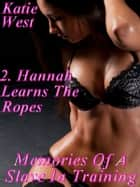 Memories Of A Slave In Training - Part 2. Hannah Learns The Ropes ebook by Katie West