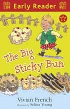 The Big Sticky Bun ebook by Vivian French, Selina Young