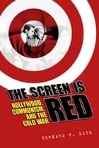 The Screen Is Red ebook by Bernard F. Dick