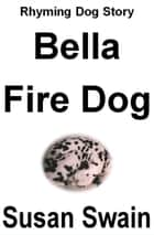 Bella Fire Dog ebook by Susan Swain