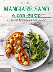 Mangiare sano e con gusto - Tornare in forma con il clean eating ebook by Kobo.Web.Store.Products.Fields.ContributorFieldViewModel