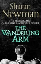 The Wandering Arm - Number 3 in series eBook by Sharan Newman