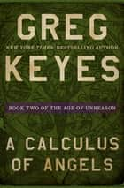 A Calculus of Angels ebook by Greg Keyes
