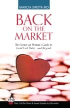 Back on the Market: The Grown-up Woman's Guide to Great First Dates... and Beyond ebook by Marcia Sirota, MD